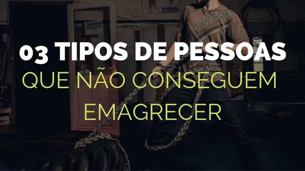 03 TIPOS DE PESSOAS QUE NÃO CONSEGUEM EMAGRECER