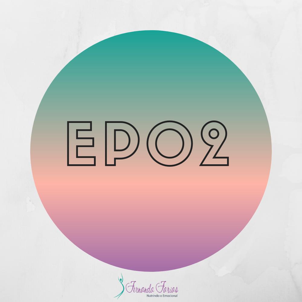 EP02 –  Existe um fim para autossabotagem, mas não existe um fim para a escolha saudável