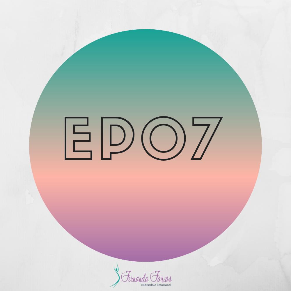 EP07 – Quando comer esteja presente