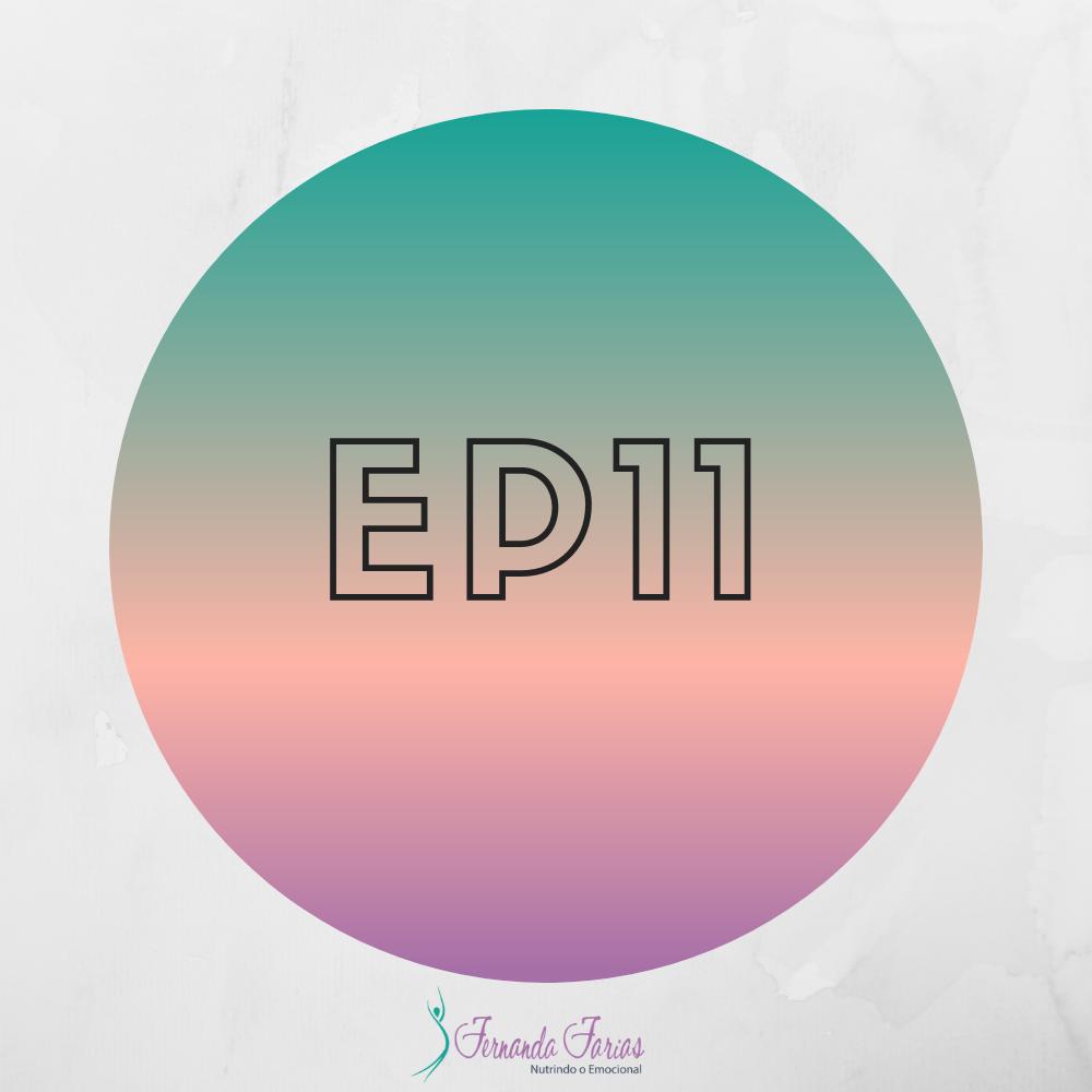 EP11 – O poder de nutrir o emocional