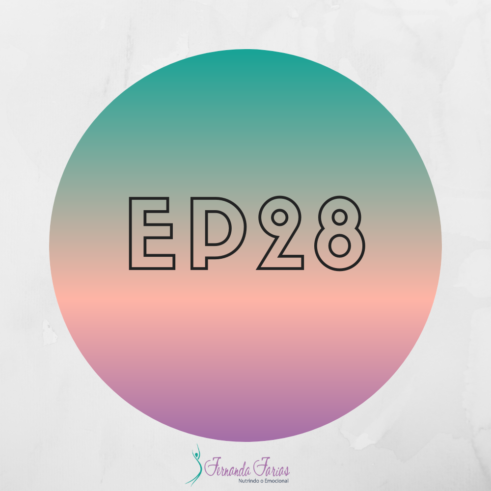 EP28 – Como seus valores interferem no seu emagrecimento