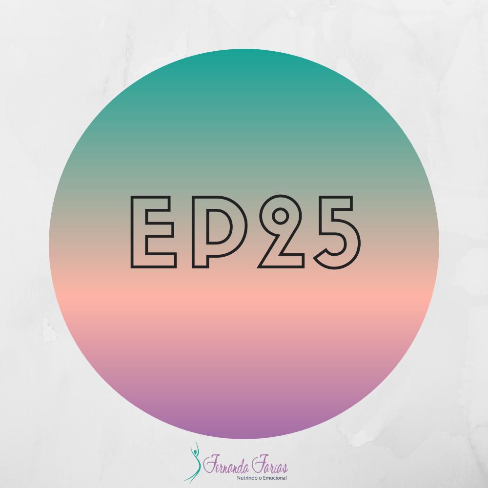 EP25 – O que acontece quando você nutre o emocional?