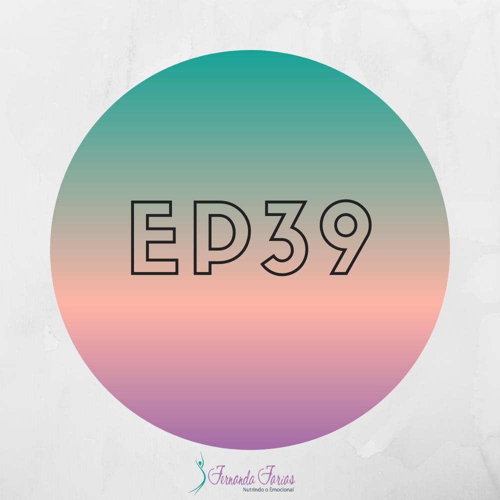 EP39 – Aposto que você não gosta do que vê no espelho